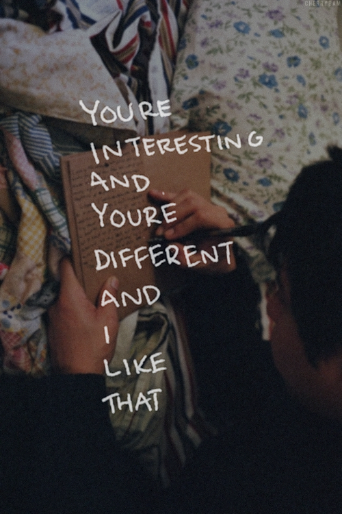 your interesting and different.